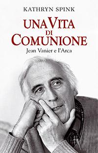 Una vita di comunione. Jean Vanier e l'Arca.
