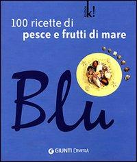 Blu. 100 ricette di pesce e frutti di mare
