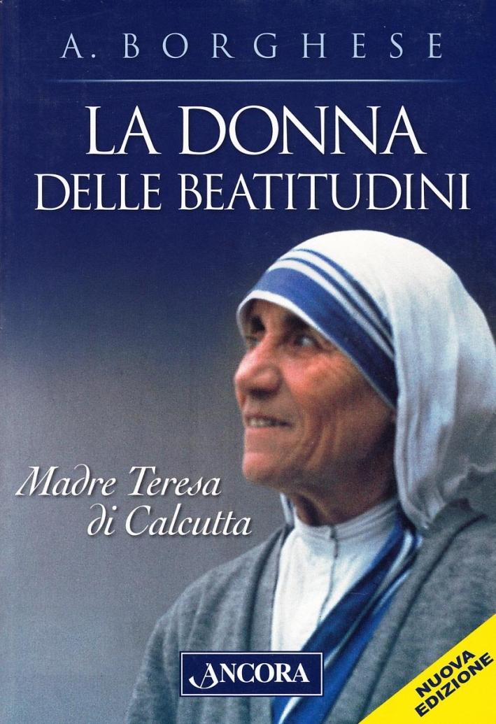 La donna delle beatitudini. Madre Teresa di Calcutta