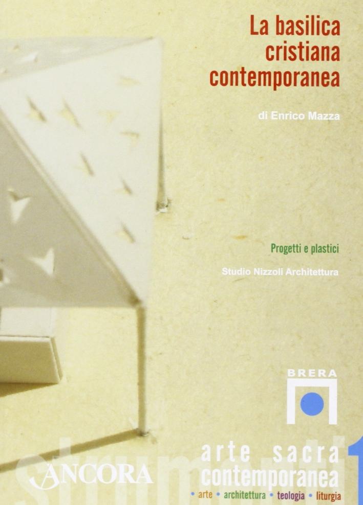 La basilica cristiana contemporanea. Progetti e plastici. Ediz. illustrata