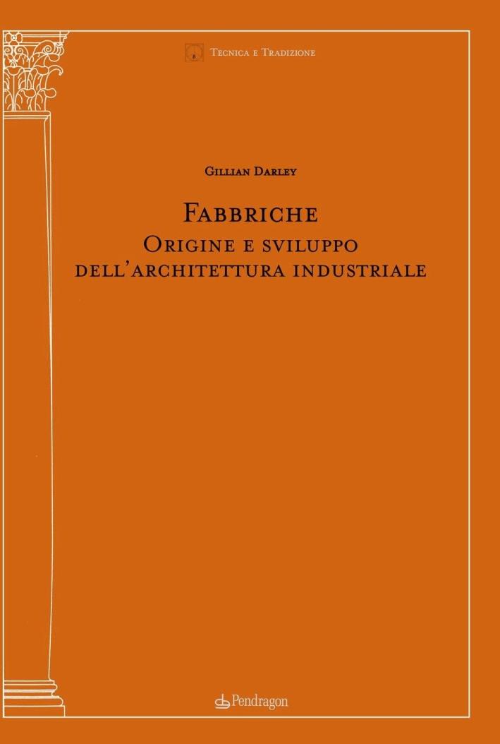 Fabbriche. Origine e sviluppo dell'architettura industriale. Ediz. illustrata