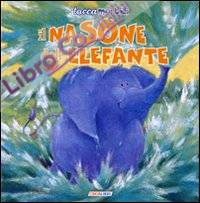 Il nasone dell'elefante. Ediz. illustrata