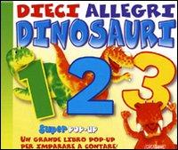 Dieci allegri dinosauri. Libro pop-up. Ediz. illustrata