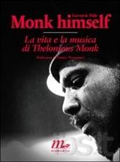 Monk himself. La vita e la musica di Thelonious Monk.