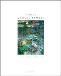 Intorno a Marcel Proust. Musica, pittura e letteratura.