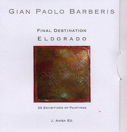 Gian Paolo Barberis. Final destination Eldorado. Con DVD
