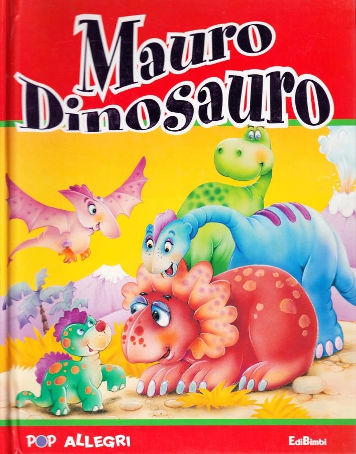 Mauro dinosauro. Ediz. illustrata