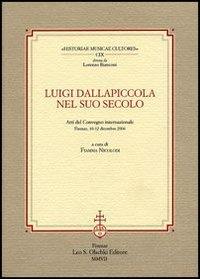 Luigi Dallapiccola nel Suo Secolo. Atti del Convegno Internazionale (Firenze, 10-12 Dicembre 2004).