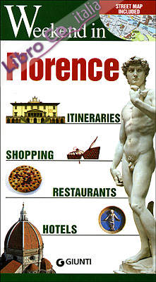 Weekend in.. .. Florence. Itineraries, shopping, restaurants, hotels