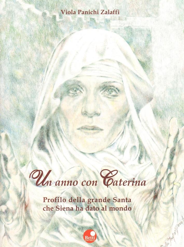 Un anno con Caterina. Profilo della grande santa che Siena ha dato al mondo.