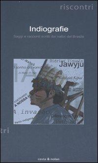 Indiografie. Saggi e racconti scritti dai nativi del Brasile