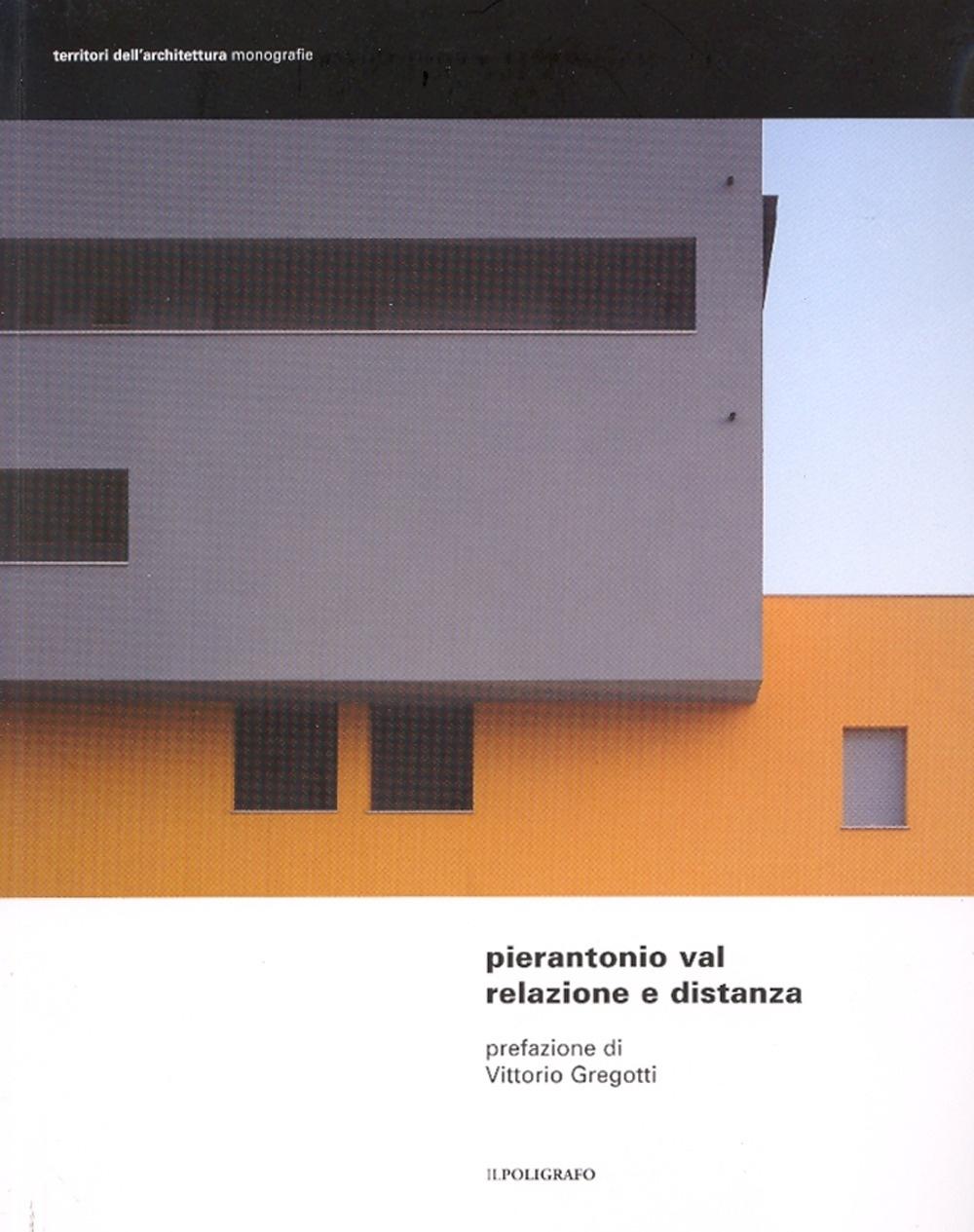 Pierantonio Val. Relazione e distanza. Progetti dello studio Architetti Associati Cecilia Ricci e Pierantonio Val