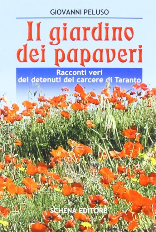 Il giardino dei papaveri. Racconti veri dei detenuti del carcere di Taranto