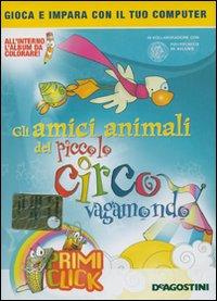 Gli Amici Animali del Piccolo Circo Vagamondo. CD-ROM