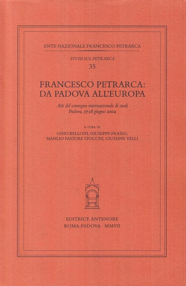 Francesco Petrarca: da Padova all'Europa. Atti del Convegno internazionale di studi (Padova, 17-18 giugno 2004)