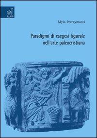 Paradigmi di esegesi figurale nell'arte paleocristiana.