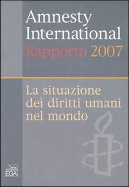 Amnesty International. Rapporto 2007. La situazione dei diritti umani nel mondo