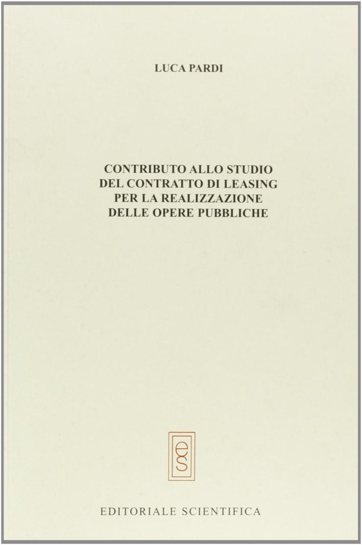 Contributo allo studio del contratto di leasing per la realizzazione delle opere pubbliche