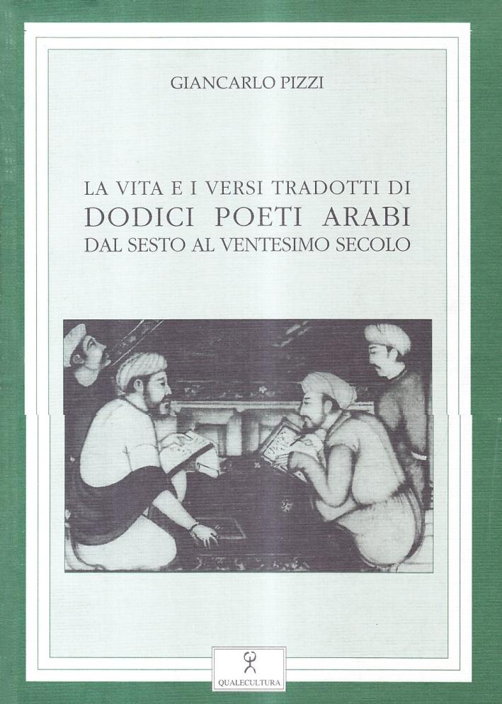 La vita e i versi tradotti di dodici poeti arabi dal VI al XX secolo.