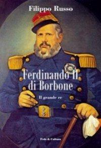 Ferdinando II di Borbone. Il grande re.