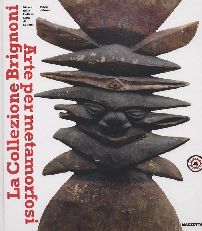 La Collezione Brignoni. Arte per metamorfosi. Vol. 1.