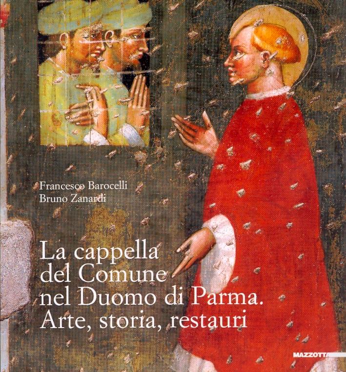 La cappella del Comune nel Duomo di Parma. Arte, storia, restauri.