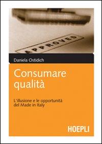 Consumare qualità. L'illusione e le opportunità del Made in Italy.