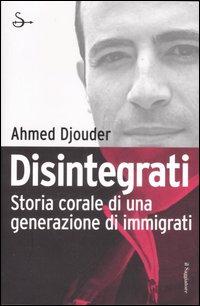 Disintegrati. Storia Corale di una Generazione di Immigrati.