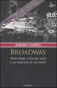 Broadway. New York, l'età del jazz e la nascita di un mito.