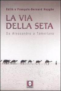La via della seta. Da Alessandro a Tamerlano.