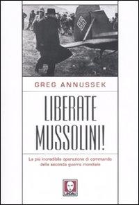 Liberate Mussolini! la più Incredibile Operazione di Commando della Seconda Guerra Mondiale.