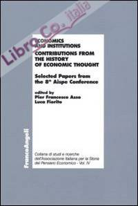 Economics and institutions. Contributions from the history of economic thought. Selected Papers from the 8th Aispe Conference.