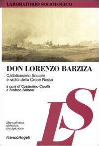Don Lorenzo Barziza. Cattolicesimo sociale e radici della Croce Rossa