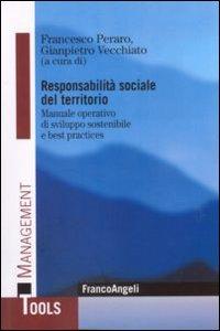 Responsabilità sociale del territorio. Manuale operativo di sviluppo sostenibile e best practices.