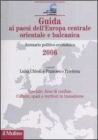 Guida ai paesi dell'Europa centrale orientale e balcanica. Annuario politico-economico 2006.