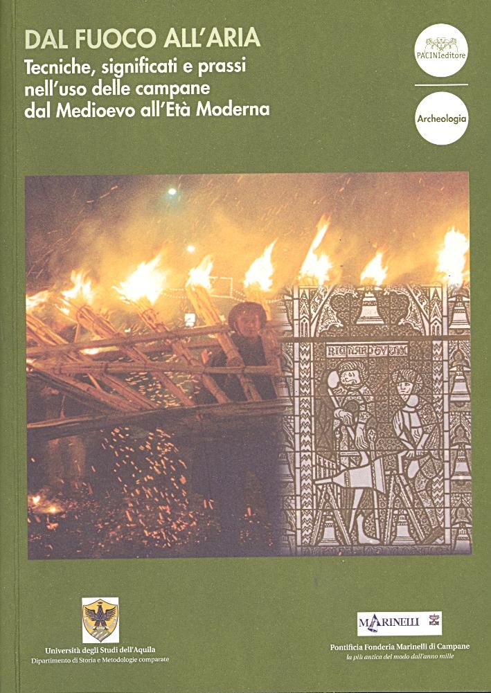 Dal fuoco all'aria. Tecniche, significati e prassi nell'uso delle campane dal Medioevo all'Età Moderna.