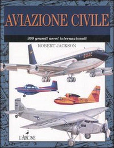Aviazione civile. 300 grandi aerei internazionali. Ediz. illustrata