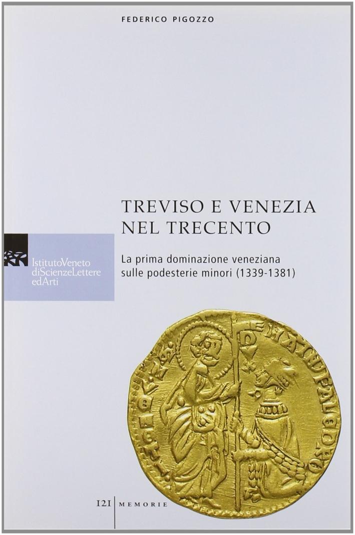 Treviso e Venezia nel Trecento. La prima dominazione veneziana sulle podesterie minori (1339-1381).