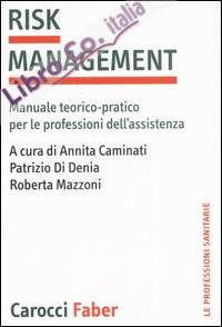 Risk management. Manuale teorico-pratico per le professioni dell'assistenza
