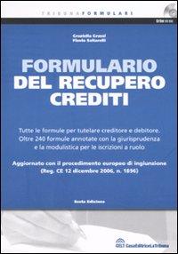 Il formulario del recupero crediti. Con CD-ROM.