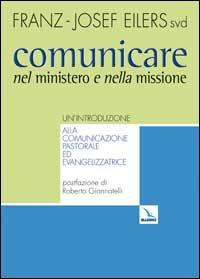 Comunicare nel ministero e nella missione. Un'introduzione alla comunicazione pastorale ed evangelizzatrice.