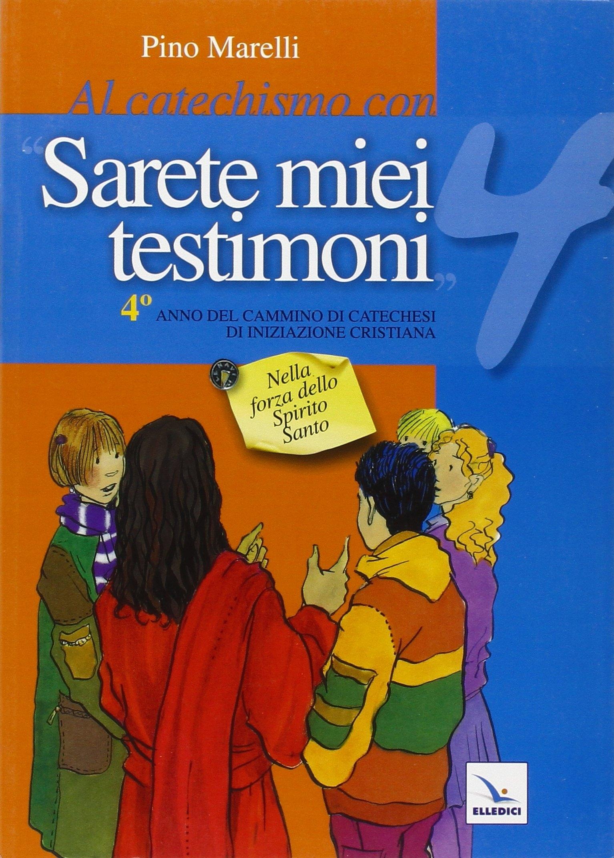 Al catechismo con «Sarete miei testimoni».Quaderno laboratorio per il cammino di catechesi. Vol. 4: Nella forza dello Spirito Santo.
