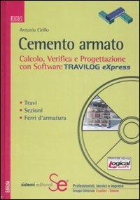 Cemento armato. Calcolo, verifica e progettazione con software Travilog express. Travi. Sezioni. Ferri d'armatura. Con CD-ROM.