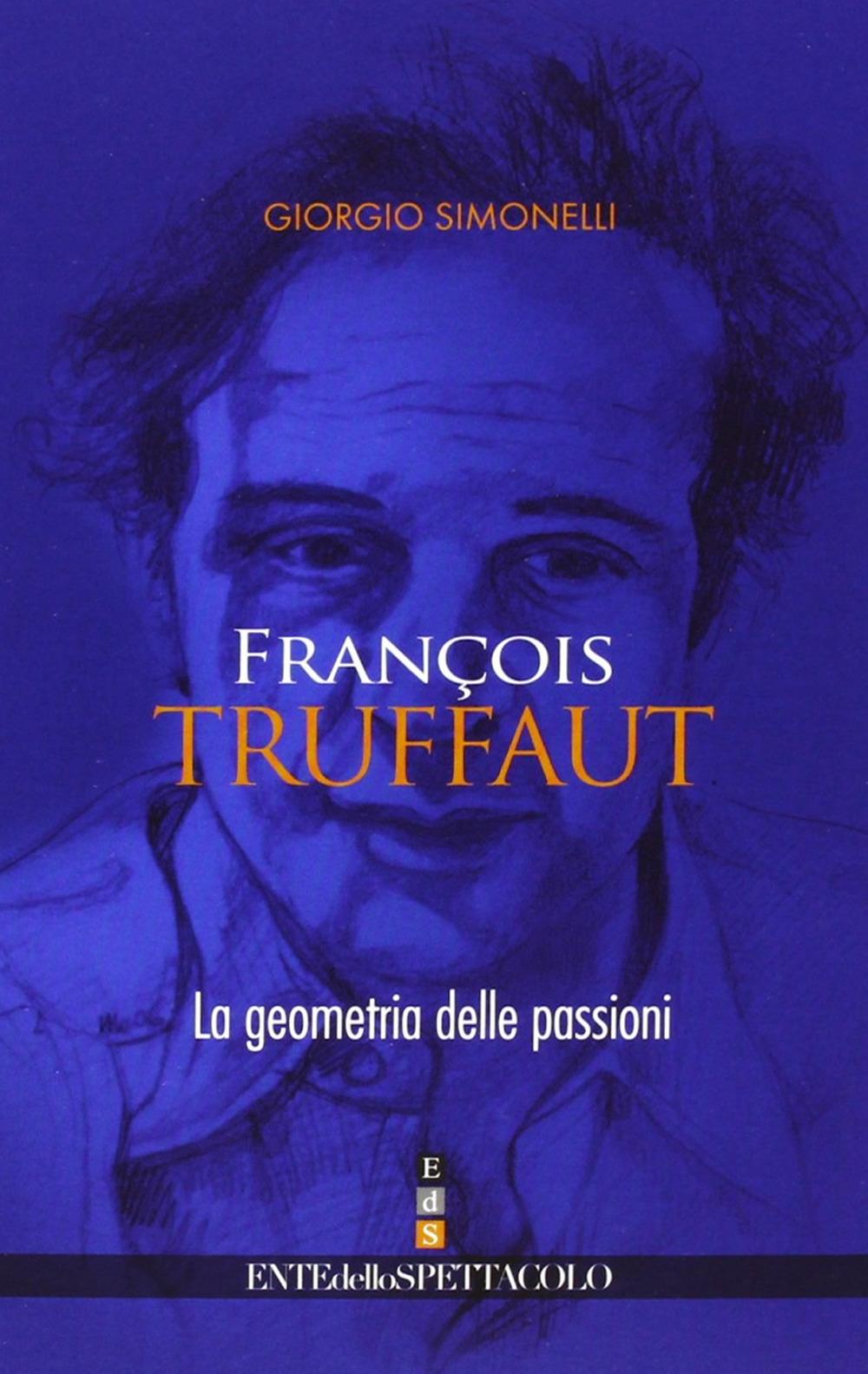 François Truffaut. La geometria delle passioni. Ediz. illustrata