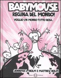 Babymouse regina del mondo! Voglio un mondo tutto rosa.