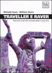 Traveller e raver. Racconti orali dei nomadi della nuova era. Ediz. illustrata