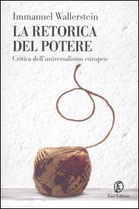 La retorica del potere. Critica dell'universalismo europeo.