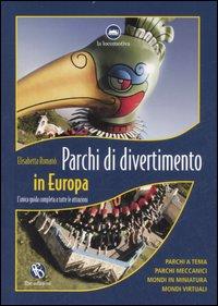 Parchi di divertimento in Europa. L'unica guida completa a tutte le attrazioni. Ediz. illustrata