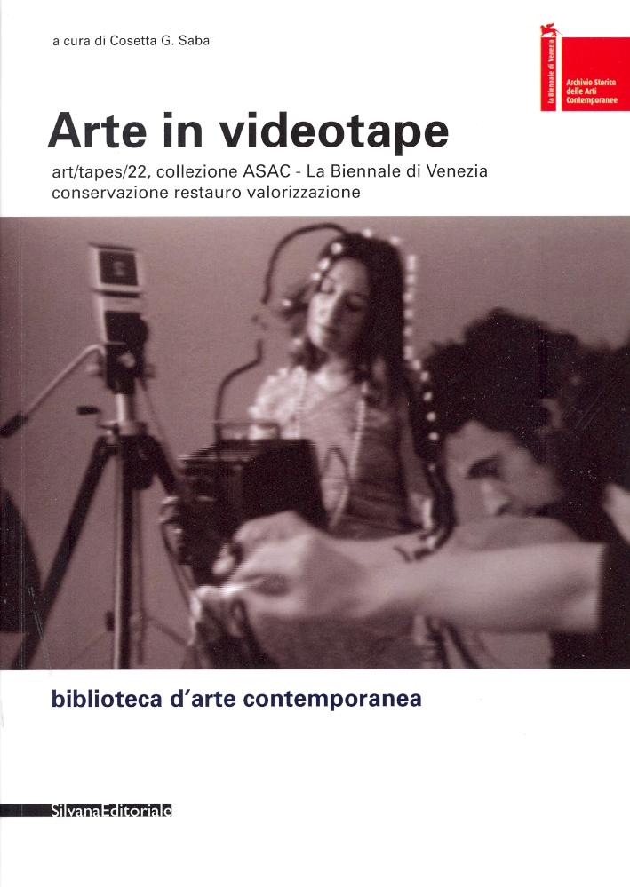 Arte in videotape. Art/tapes/22, collezione ASAC. La Biennale di Venezia. Conservazione, restauro, valorizzazione