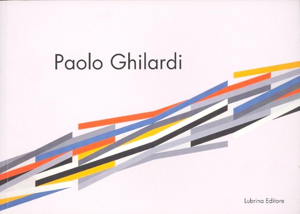 Paolo Ghilardi. Le acrobazie del colore.